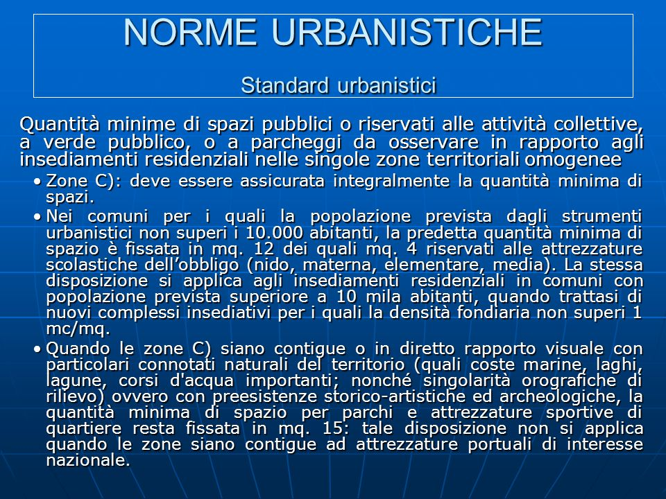 NORME URBANISTICHE Standard urbanistici Quantità minime di spazi pubblici o riservati alle attività collettive, a verde pubblico, o a parcheggi da oss