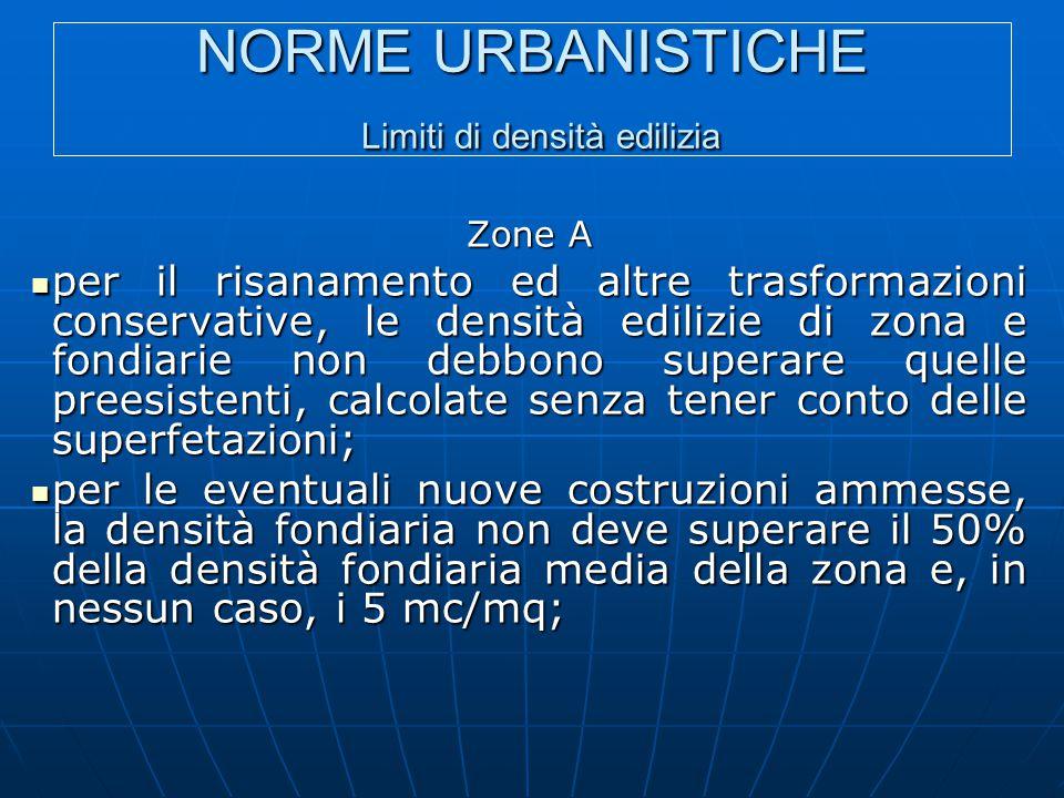 NORME URBANISTICHE Limiti di densità edilizia Zone A per il risanamento ed altre trasformazioni conservative, le densità edilizie di zona e fondiarie