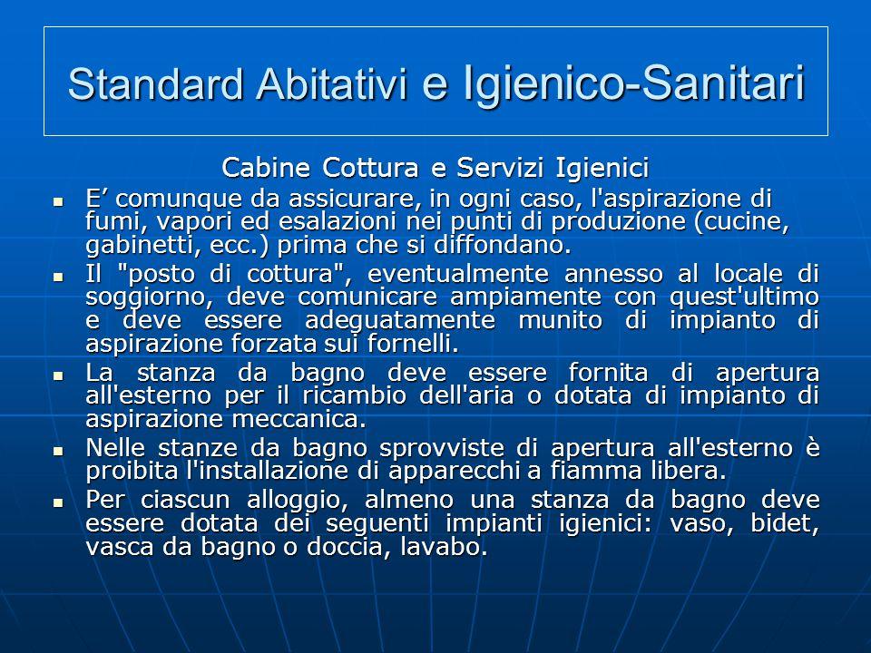 Standard Abitativi e Igienico-Sanitari Cabine Cottura e Servizi Igienici E' comunque da assicurare, in ogni caso, l'aspirazione di fumi, vapori ed esa