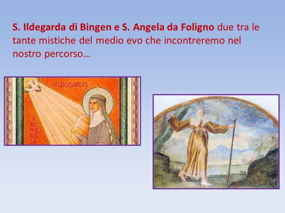 S. Ildegarda di Bingen e S. Angela da Foligno due tra le tante mistiche del medio evo che incontreremo nel nostro percorso…