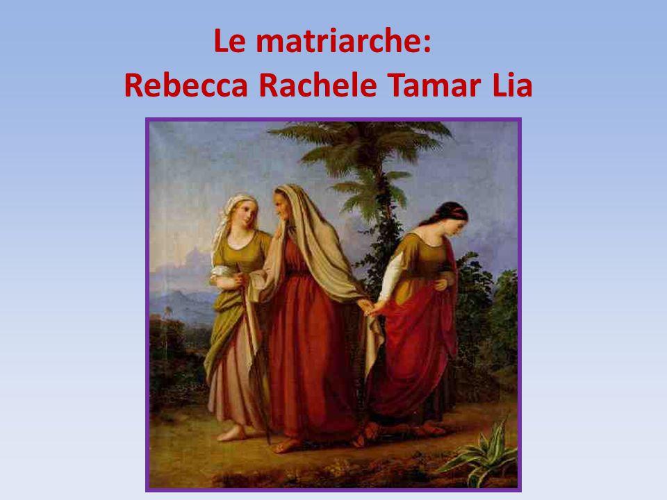Le matriarche: Rebecca Rachele Tamar Lia