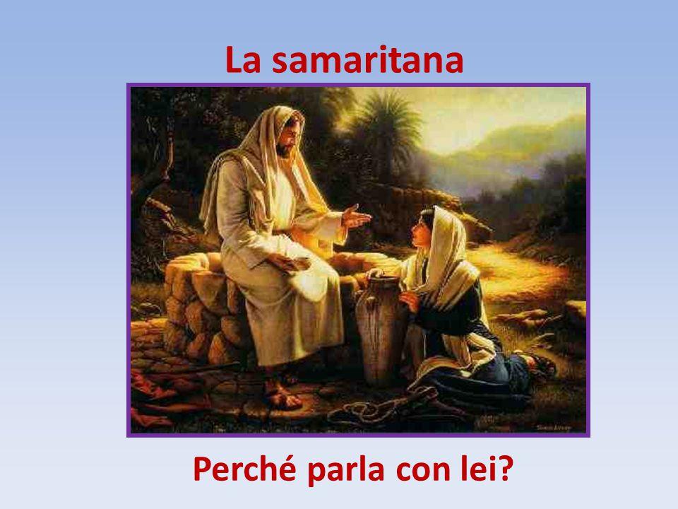 La samaritana Perché parla con lei?
