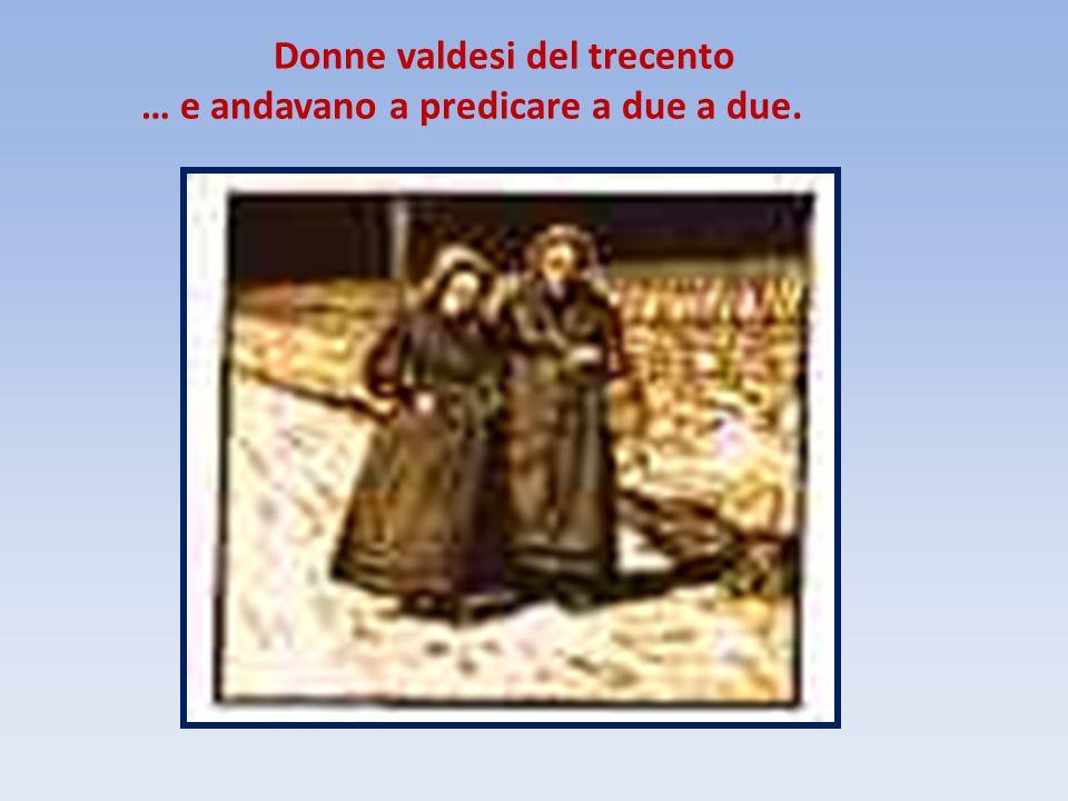 Donne valdesi del trecento … e andavano a predicare a due a due.