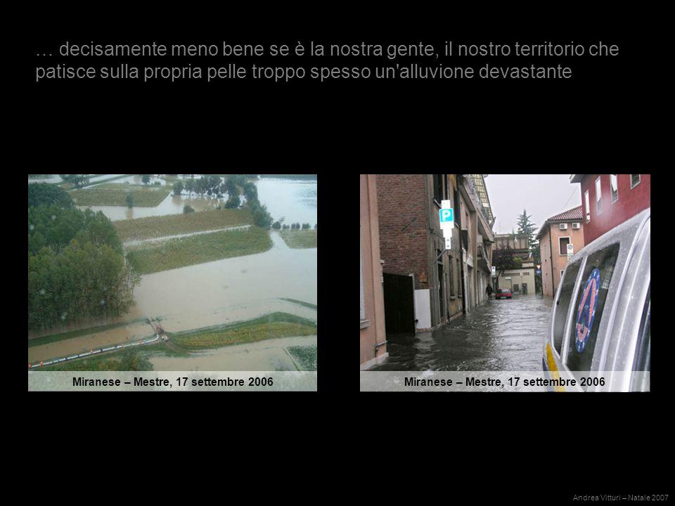 … decisamente meno bene se è la nostra gente, il nostro territorio che patisce sulla propria pelle troppo spesso un alluvione devastante Andrea Vitturi – Natale 2007 Miranese – Mestre, 17 settembre 2006