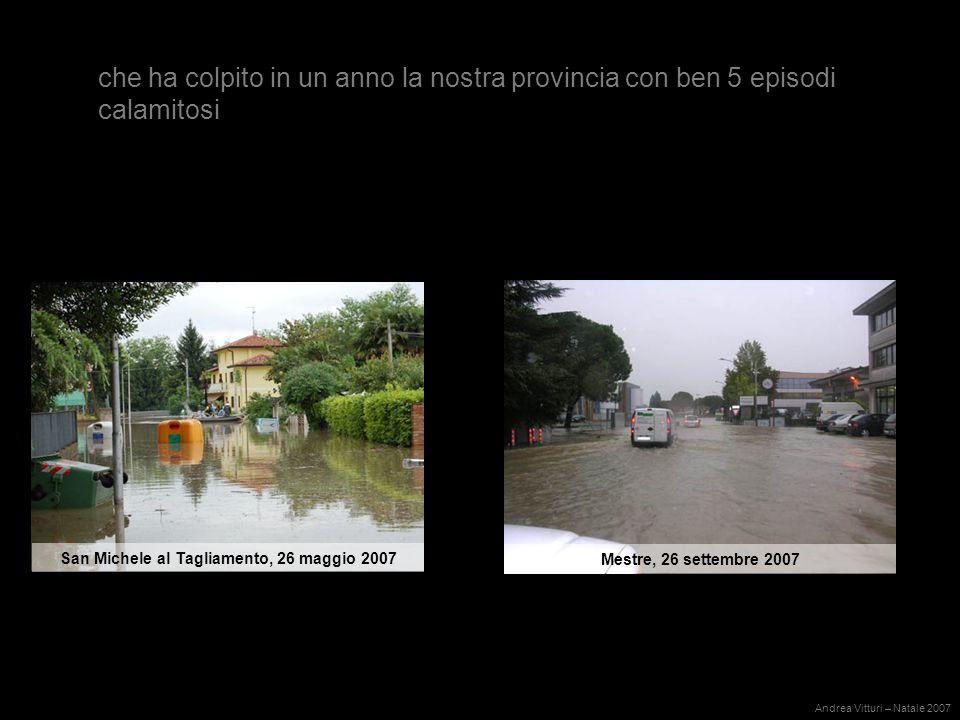 che ha colpito in un anno la nostra provincia con ben 5 episodi calamitosi Andrea Vitturi – Natale 2007 San Michele al Tagliamento, 26 maggio 2007 Mestre, 26 settembre 2007
