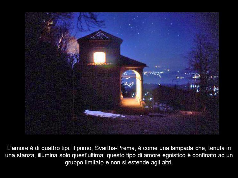 L amore è di quattro tipi: il primo, Svartha-Prema, è come una lampada che, tenuta in una stanza, illumina solo quest ultima; questo tipo di amore egoistico è confinato ad un gruppo limitato e non si estende agli altri.