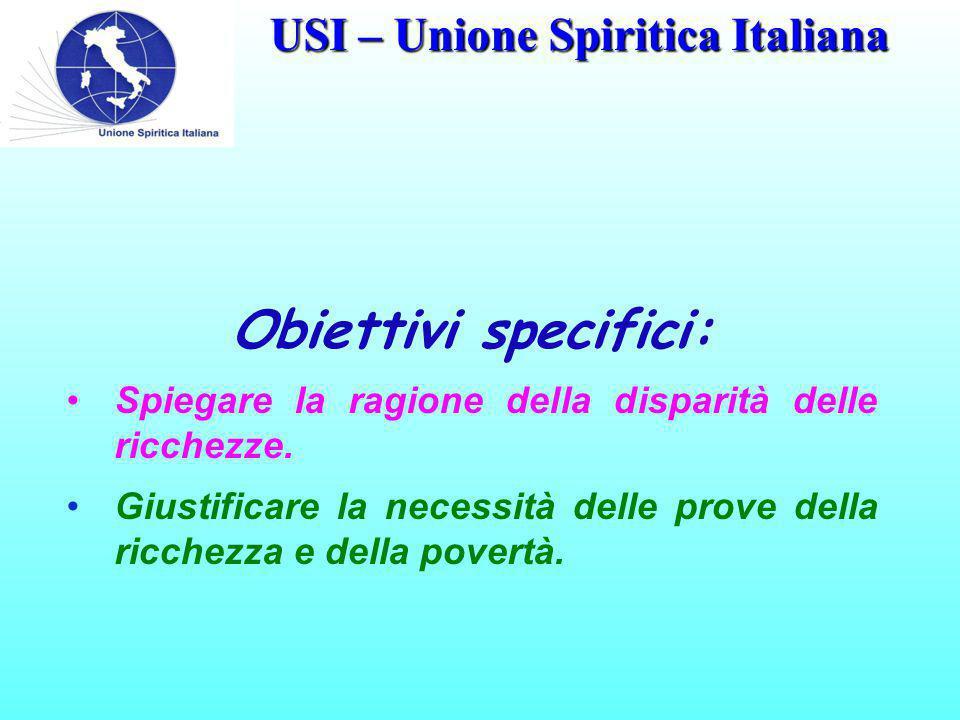 USI – Unione Spiritica Italiana Obiettivi specifici: Spiegare la ragione della disparità delle ricchezze.