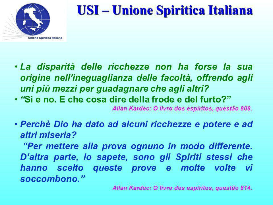 USI – Unione Spiritica Italiana I beni della Terra appartengono a Dio che li distribuisce a suo discernimento, essendo l'uomo solo un usufruttuario, l'amministratore più o meno integro ed intelligente per quei beni.