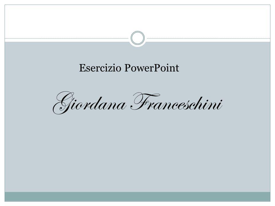 Esercizio PowerPoint Giordana Franceschini