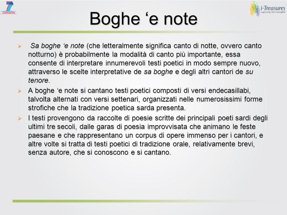Boghe 'e note  Sa boghe 'e note (che letteralmente significa canto di notte, ovvero canto notturno) è probabilmente la modalità di canto più importan