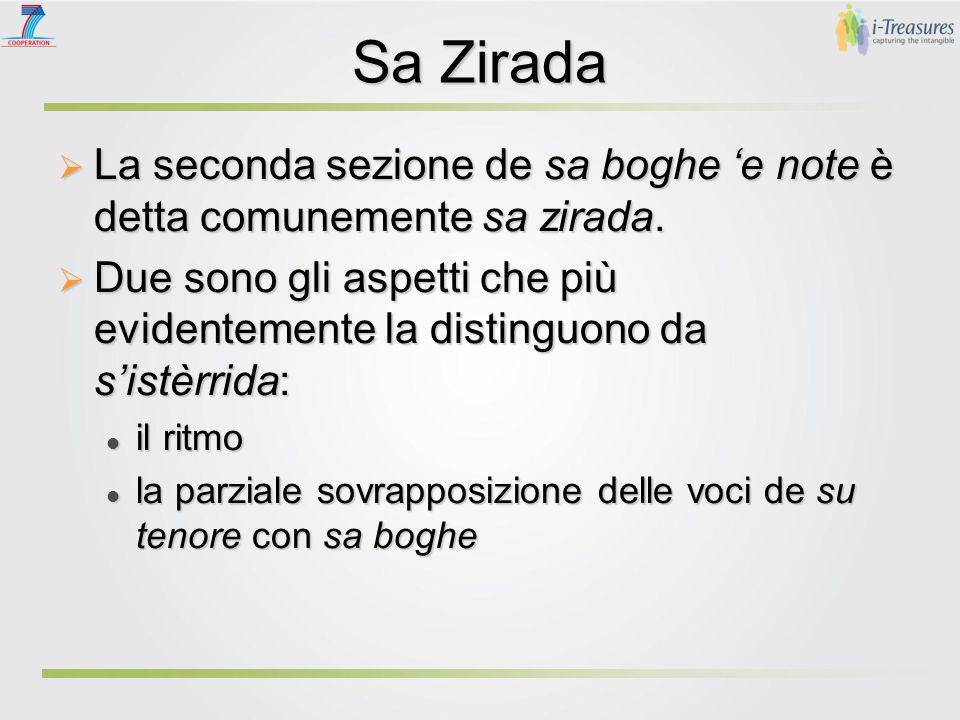 Sa Zirada  La seconda sezione de sa boghe 'e note è detta comunemente sa zirada.  Due sono gli aspetti che più evidentemente la distinguono da s'ist