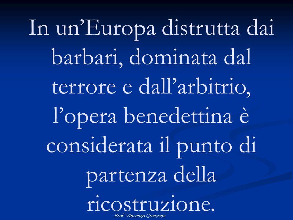 Prof. Vincenzo Cremone In un'Europa distrutta dai barbari, dominata dal terrore e dall'arbitrio, l'opera benedettina è considerata il punto di partenz