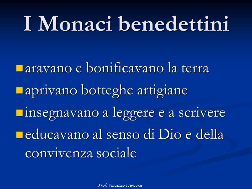 Prof. Vincenzo Cremone I Monaci benedettini aravano e bonificavano la terra aravano e bonificavano la terra aprivano botteghe artigiane aprivano botte