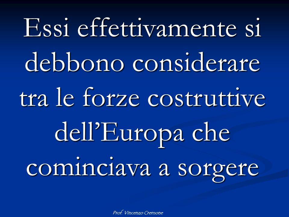 Prof. Vincenzo Cremone Essi effettivamente si debbono considerare tra le forze costruttive dell'Europa che cominciava a sorgere