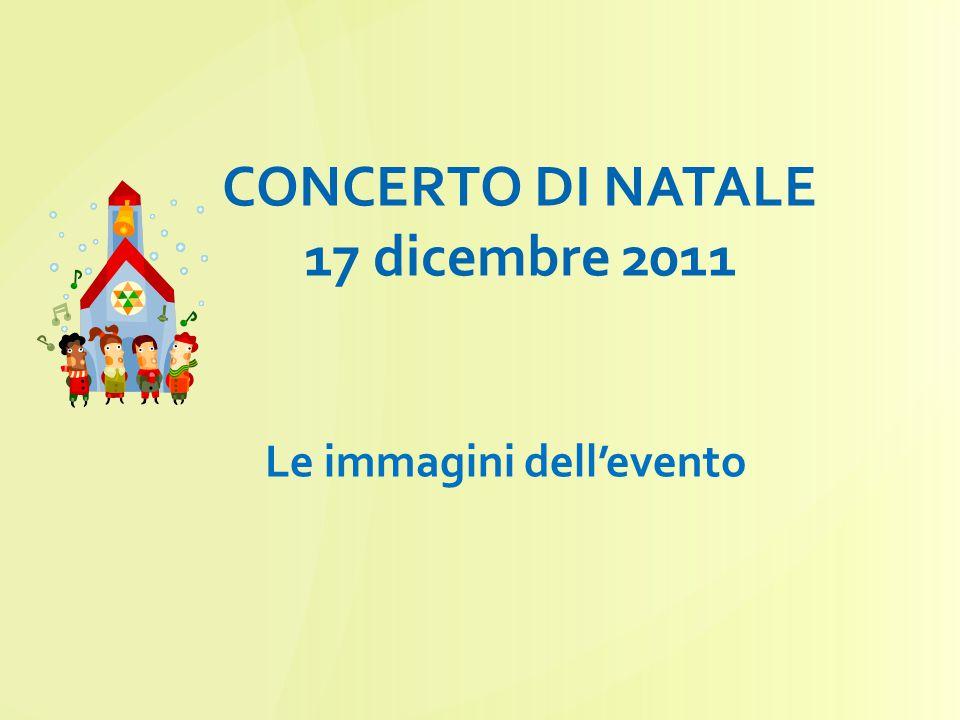 CONCERTO DI NATALE 17 dicembre 2011 Le immagini dell'evento