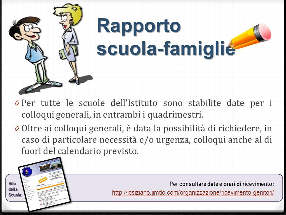 Rapporto scuola-famiglie 0 Per tutte le scuole dell'Istituto sono stabilite date per i colloqui generali, in entrambi i quadrimestri. 0 Oltre ai collo