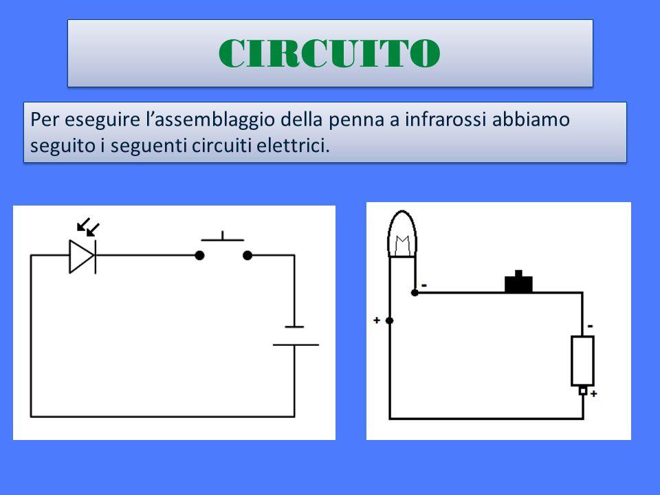CIRCUITO Per eseguire l'assemblaggio della penna a infrarossi abbiamo seguito i seguenti circuiti elettrici.
