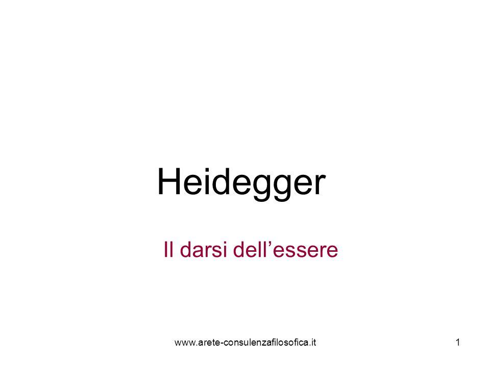 1 Heidegger Il darsi dell'essere www.arete-consulenzafilosofica.it
