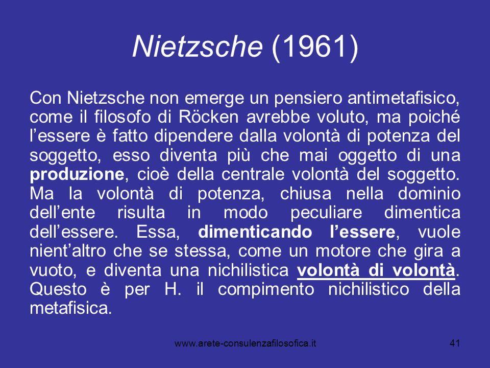 41 Nietzsche (1961) Con Nietzsche non emerge un pensiero antimetafisico, come il filosofo di Röcken avrebbe voluto, ma poiché l'essere è fatto dipende