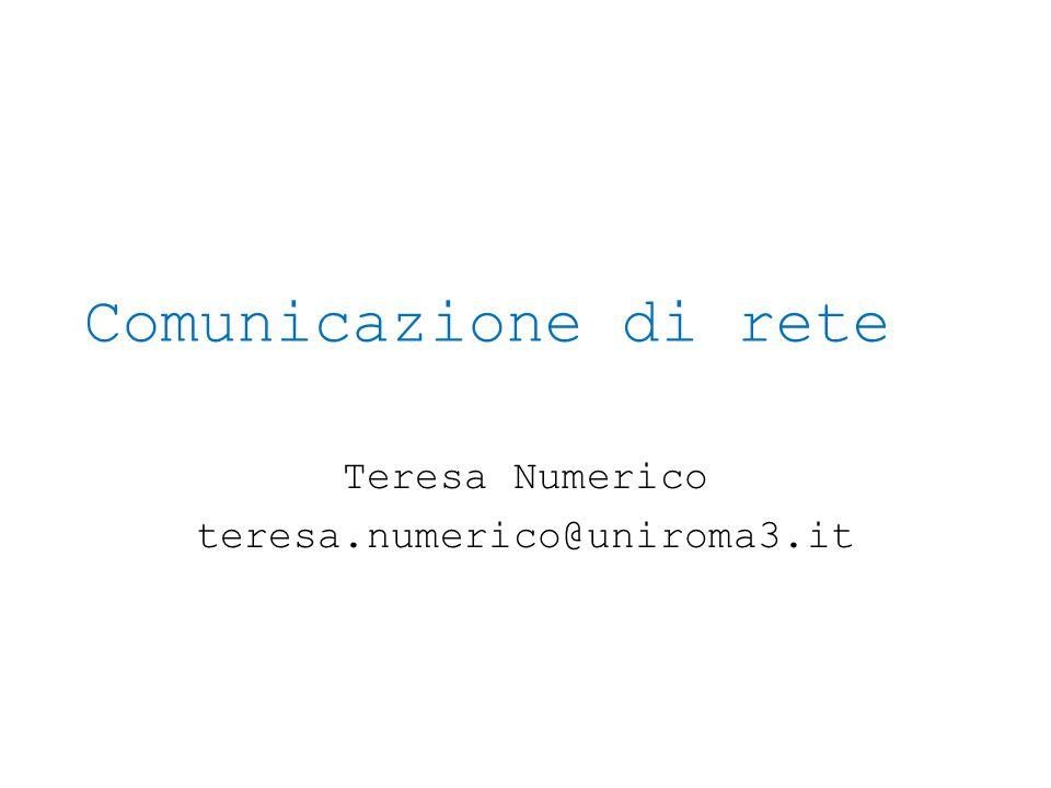 Comunicazione di rete Teresa Numerico teresa.numerico@uniroma3.it