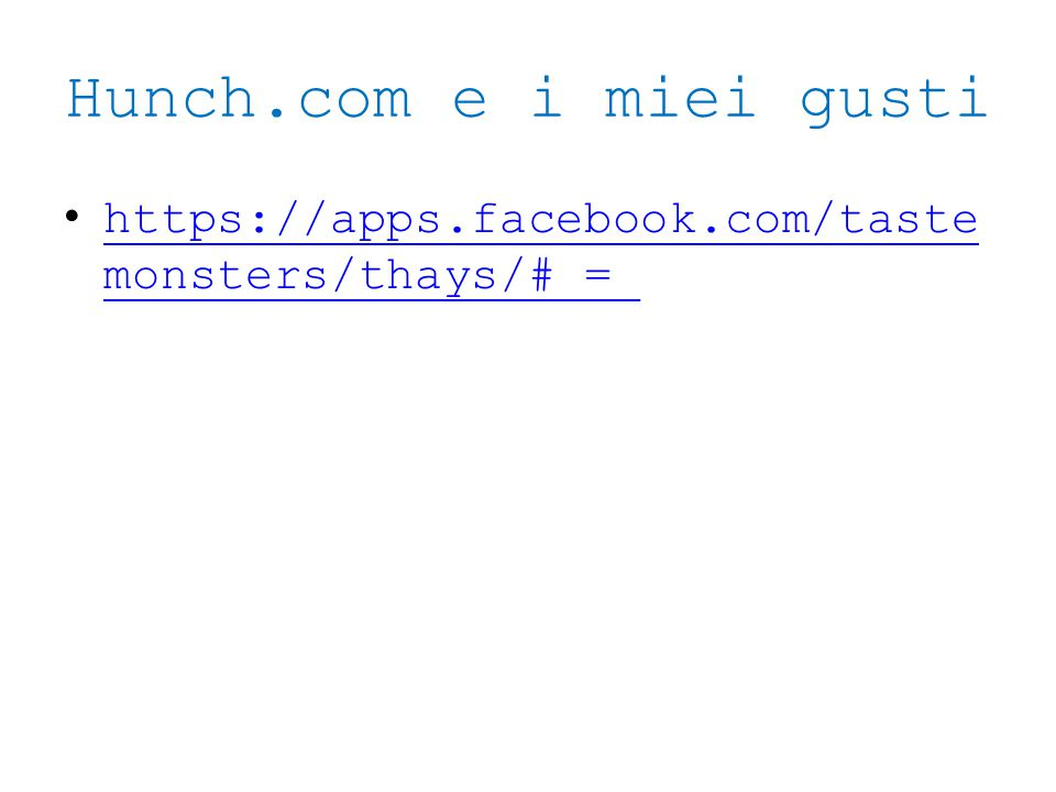 Hunch.com e i miei gusti https://apps.facebook.com/taste monsters/thays/#_=_ https://apps.facebook.com/taste monsters/thays/#_=_