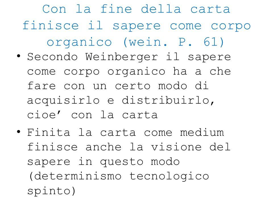 Con la fine della carta finisce il sapere come corpo organico (wein. P. 61) Secondo Weinberger il sapere come corpo organico ha a che fare con un cert