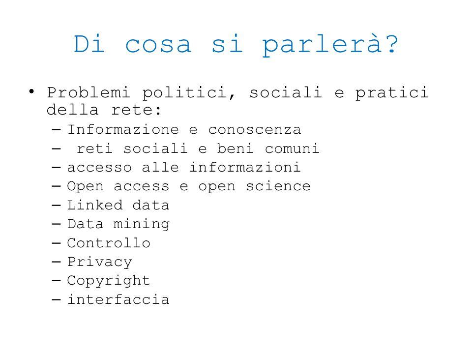 Di cosa si parlerà? Problemi politici, sociali e pratici della rete: – Informazione e conoscenza – reti sociali e beni comuni – accesso alle informazi