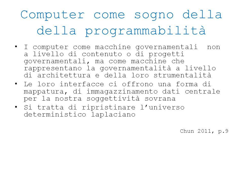 Computer come sogno della della programmabilità I computer come macchine governamentali non a livello di contenuto o di progetti governamentali, ma co