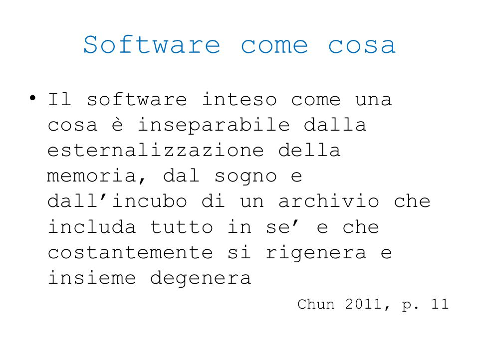Software come cosa Il software inteso come una cosa è inseparabile dalla esternalizzazione della memoria, dal sogno e dall'incubo di un archivio che i