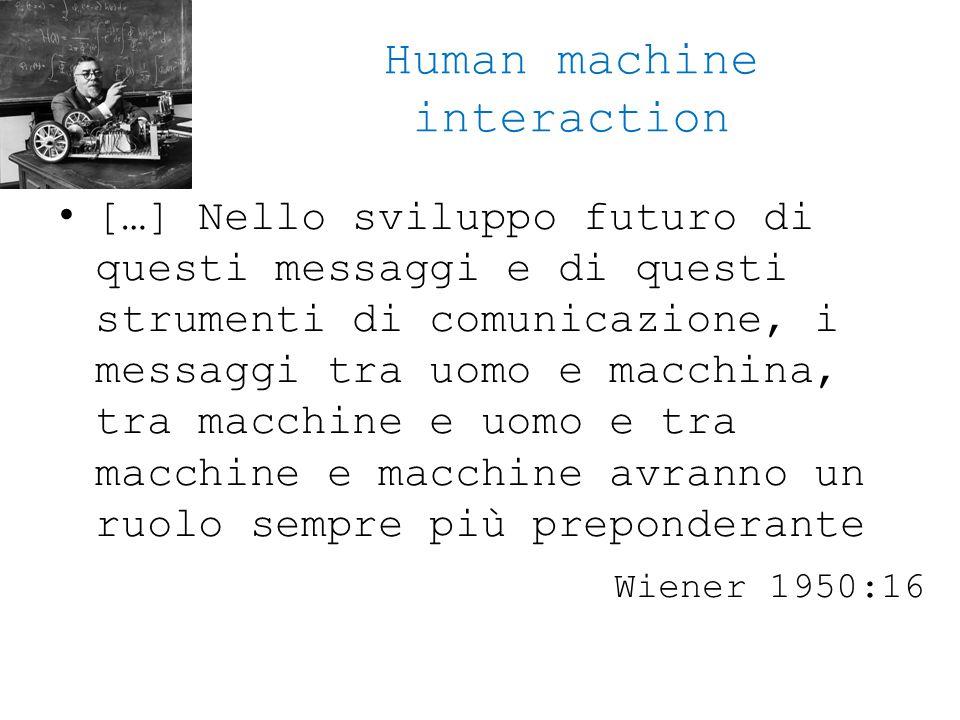 Human machine interaction […] Nello sviluppo futuro di questi messaggi e di questi strumenti di comunicazione, i messaggi tra uomo e macchina, tra mac