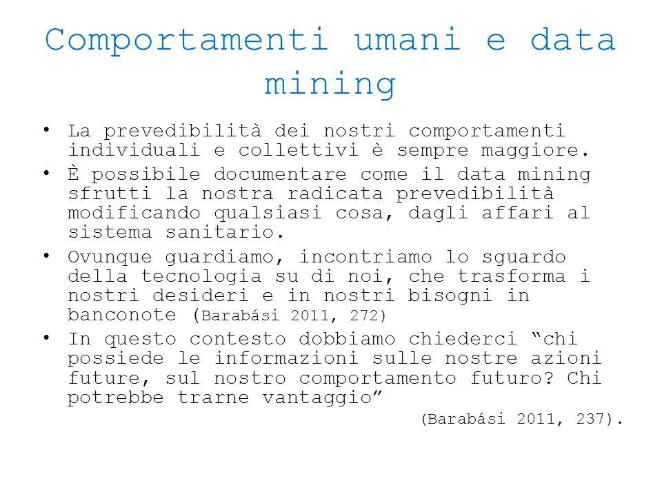 Comportamenti umani e data mining La prevedibilità dei nostri comportamenti individuali e collettivi è sempre maggiore. È possibile documentare come i