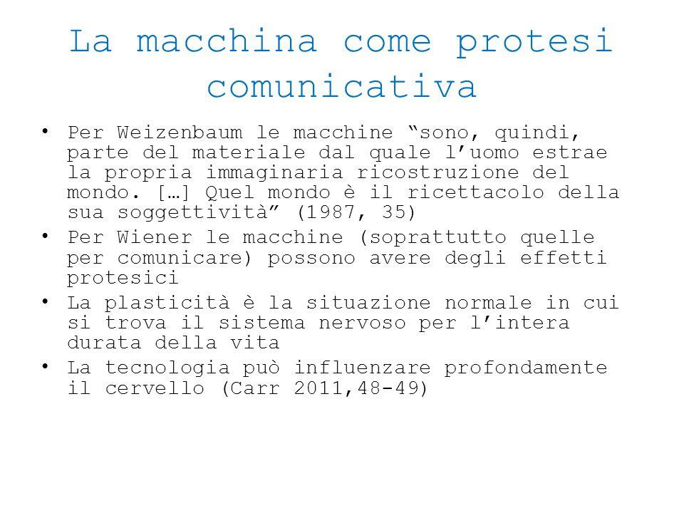 """La macchina come protesi comunicativa Per Weizenbaum le macchine """"sono, quindi, parte del materiale dal quale l'uomo estrae la propria immaginaria ric"""