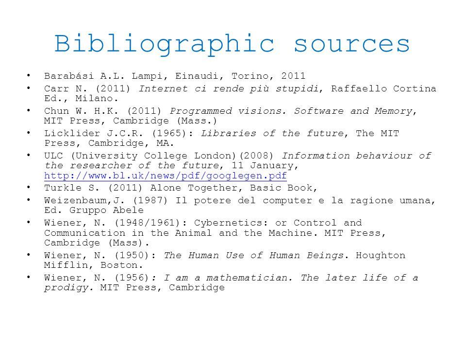 Bibliographic sources Barabási A.L. Lampi, Einaudi, Torino, 2011 Carr N. (2011) Internet ci rende più stupidi, Raffaello Cortina Ed., Milano. Chun W.