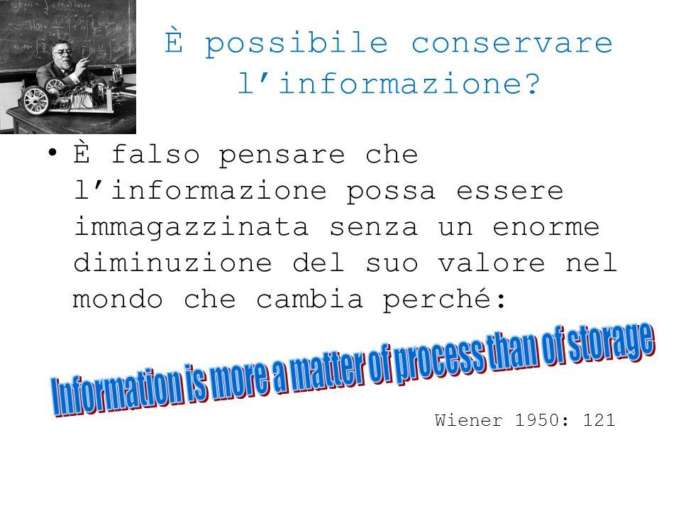 È possibile conservare l'informazione? È falso pensare che l'informazione possa essere immagazzinata senza un enorme diminuzione del suo valore nel mo