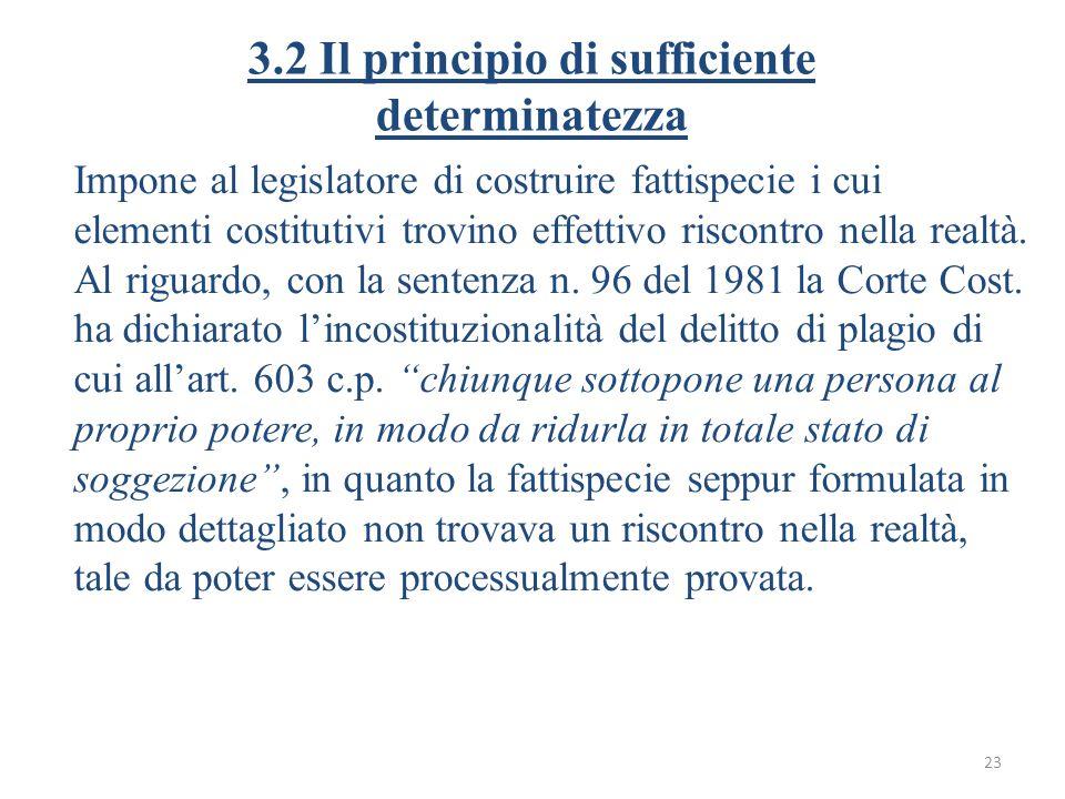 3.2 Il principio di sufficiente determinatezza Impone al legislatore di costruire fattispecie i cui elementi costitutivi trovino effettivo riscontro nella realtà.