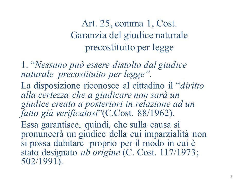 3 Art.25, comma 1, Cost. Garanzia del giudice naturale precostituito per legge 1.