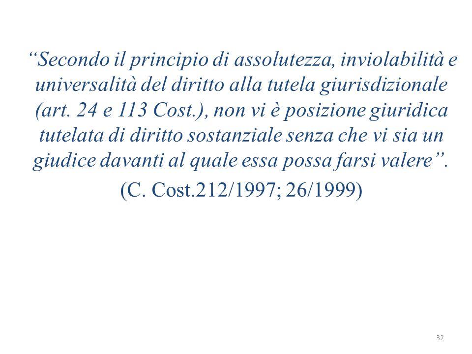 32 Secondo il principio di assolutezza, inviolabilità e universalità del diritto alla tutela giurisdizionale (art.