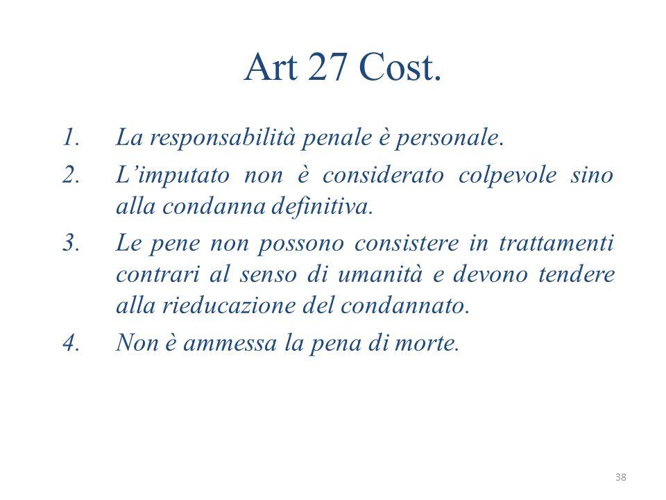 38 Art 27 Cost.1.La responsabilità penale è personale.