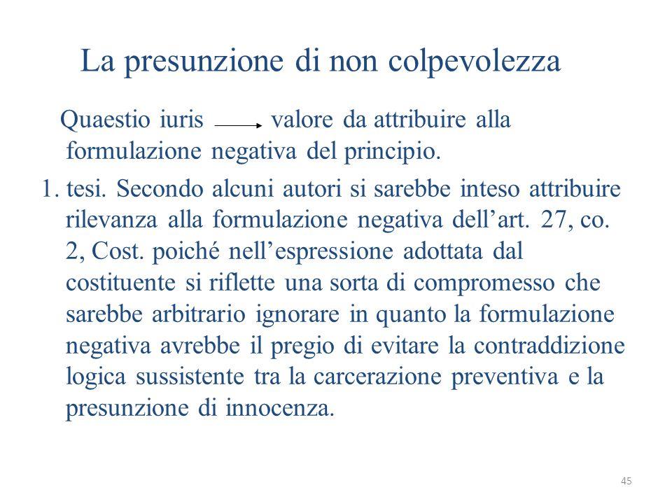 45 La presunzione di non colpevolezza Quaestio iuris valore da attribuire alla formulazione negativa del principio.