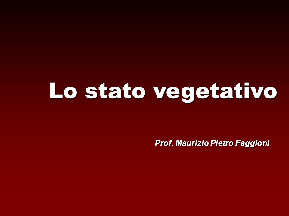 Lo stato vegetativo Prof. Maurizio Pietro Faggioni