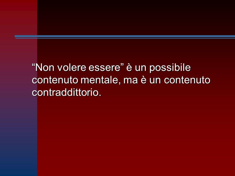 """""""Non volere essere"""" è un possibile contenuto mentale, ma è un contenuto contraddittorio."""