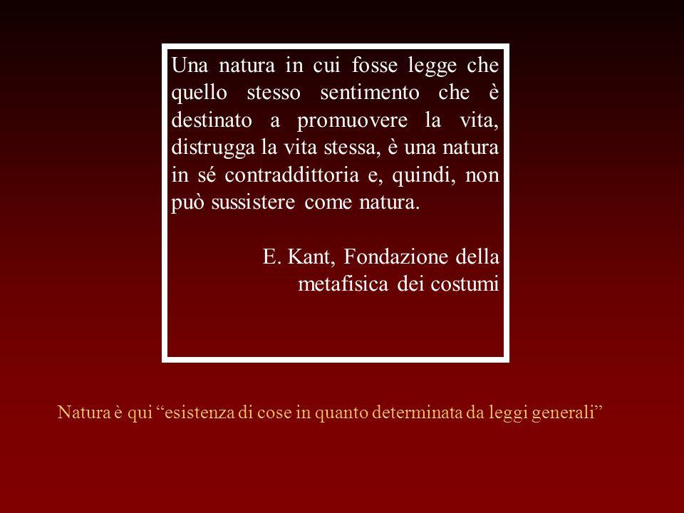 Una natura in cui fosse legge che quello stesso sentimento che è destinato a promuovere la vita, distrugga la vita stessa, è una natura in sé contradd