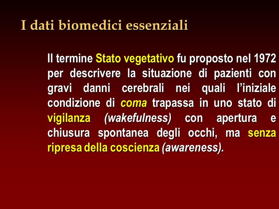 I dati biomedici essenziali Il termine Stato vegetativo fu proposto nel 1972 per descrivere la situazione di pazienti con gravi danni cerebrali nei qu