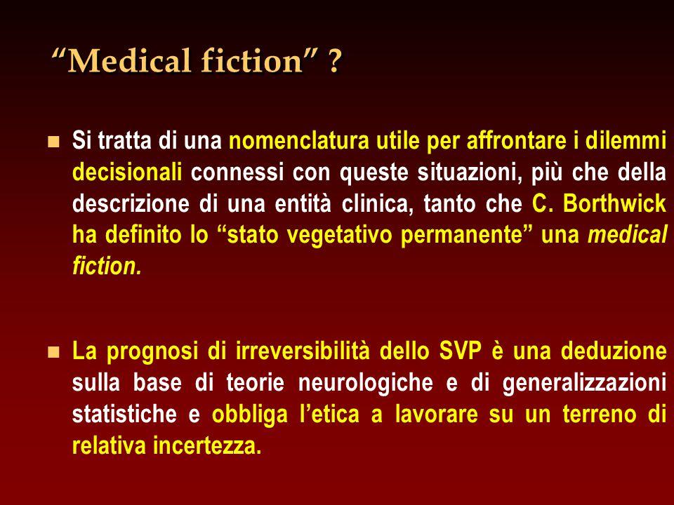 """""""Medical fiction"""" ? n n Si tratta di una nomenclatura utile per affrontare i dilemmi decisionali connessi con queste situazioni, più che della descriz"""