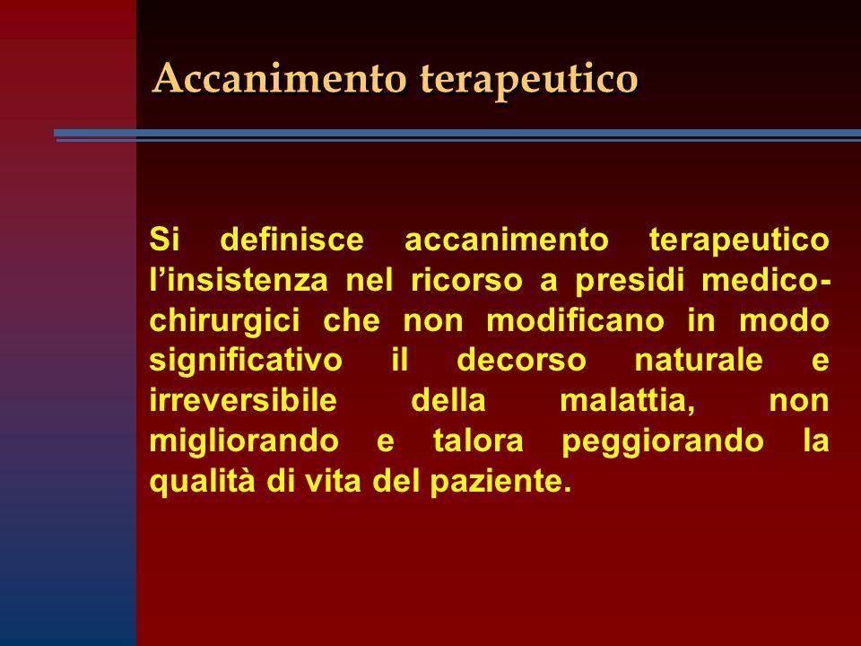Accanimento terapeutico Si definisce accanimento terapeutico l'insistenza nel ricorso a presidi medico- chirurgici che non modificano in modo signific
