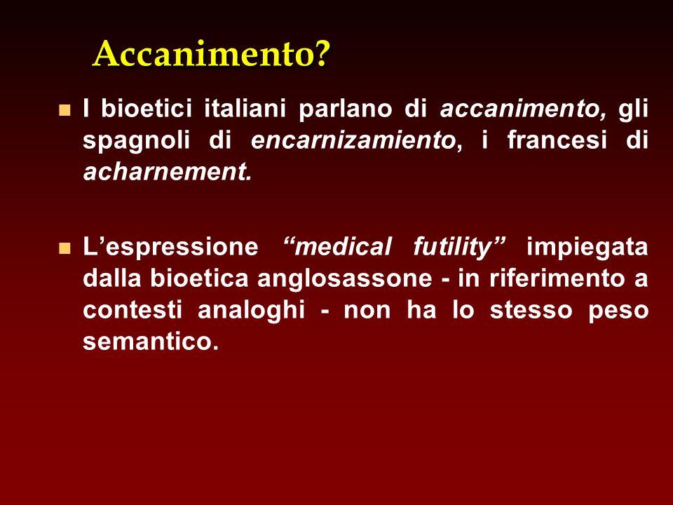 Accanimento?Accanimento? n n I bioetici italiani parlano di accanimento, gli spagnoli di encarnizamiento, i francesi di acharnement. n n L'espressione