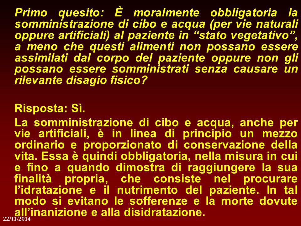 """22/11/2014 Primo quesito: È moralmente obbligatoria la somministrazione di cibo e acqua (per vie naturali oppure artificiali) al paziente in """"stato ve"""