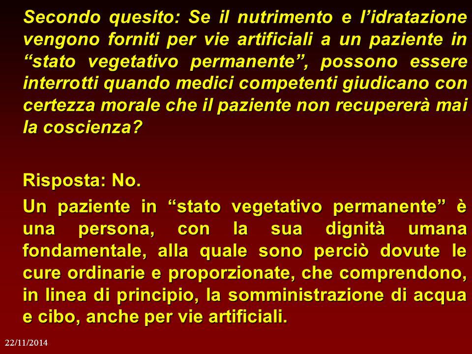 """22/11/2014 Secondo quesito: Se il nutrimento e l'idratazione vengono forniti per vie artificiali a un paziente in """"stato vegetativo permanente"""", posso"""