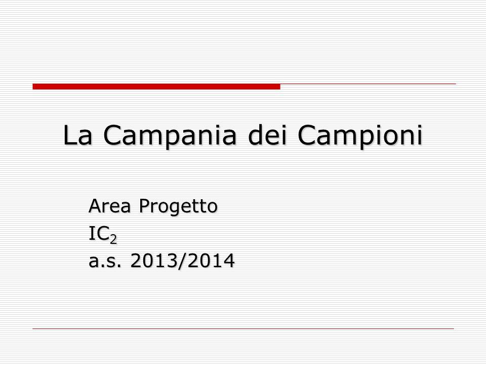 La Campania dei Campioni Area Progetto IC 2 a.s. 2013/2014