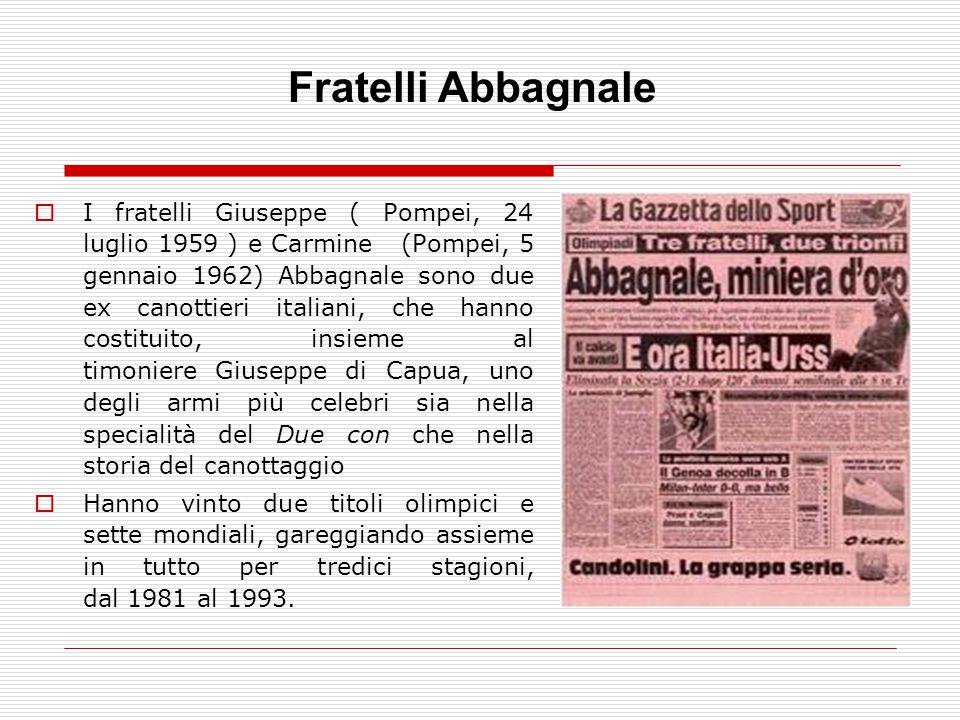  I fratelli Giuseppe ( Pompei, 24 luglio 1959 ) e Carmine (Pompei, 5 gennaio 1962) Abbagnale sono due ex canottieri italiani, che hanno costituito, i